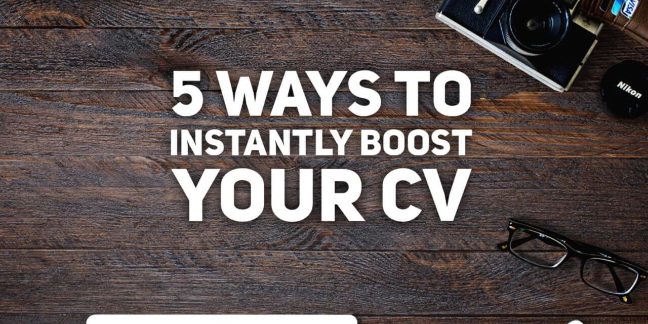 5 Ways to Instantly Boost Your CV