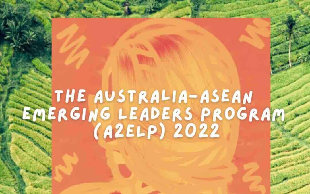 The Australia-ASEAN Emerging Leaders Program (A2ELP) 2022